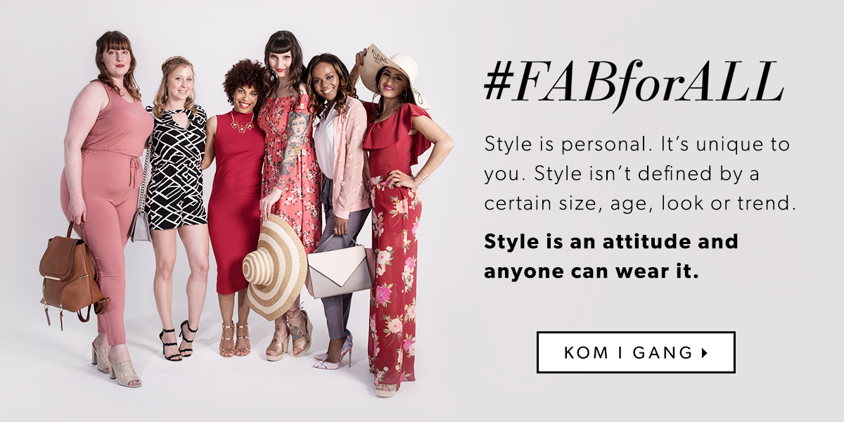 #FabForAll. Style is personal. It's unique to you. Style isn't defined by a certain size, age, look or trend. Style is an attitude and anyone can wear it.
